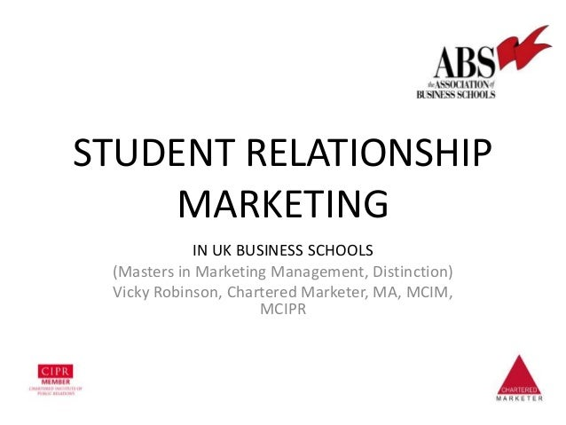 STUDENT RELATIONSHIP MARKETING IN UK BUSINESS SCHOOLS (Masters in Marketing Management, Distinction) Vicky Robinson, Chart...