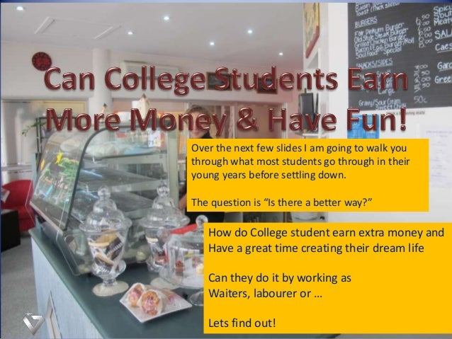 How do College student earn extra money and Have a great time creating their dream life Can they do it by working as Waite...