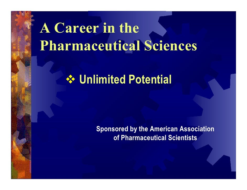 A Career in thePharmaceutical Sciences     Unlimited Potential        Sponsored by the American Association             of...