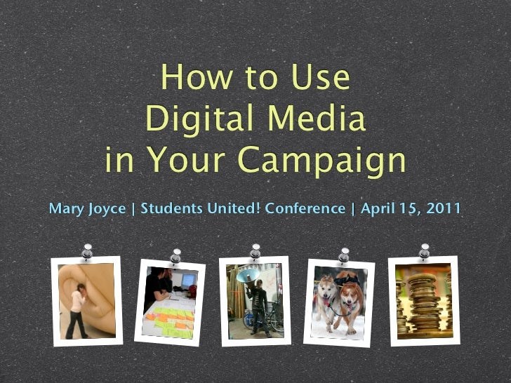 How to Use          Digital Media       in Your CampaignMary Joyce | Students United! Conference | April 15, 2011