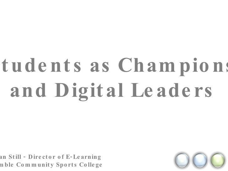 Students as Champions and Digital Leaders Kristian Still - Director of E-Learning  @ Hamble Community Sports College