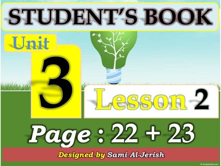 STUDENT'S BOOKUnit               Lesson 2 Page : 22 + 23       Designed by Sami Al-Jerish