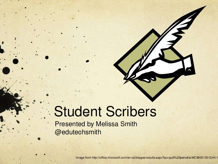 Student Scribers<br />Presented by Melissa Smith<br />@edutechsmith<br />Image from http://office.microsoft.com/en-us/imag...