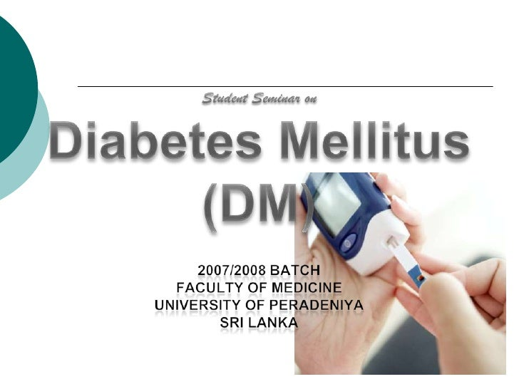 Why DIABETES?     One of the commonest health problem    Affects almost all systems of the body    5%– 10% of total hea...