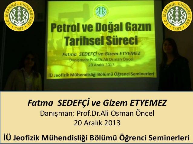 Fatma SEDEFÇİ ve Gizem ETYEMEZ Danışman: Prof.Dr.Ali Osman Öncel 20 Aralık 2013  İÜ Jeofizik Mühendisliği Bölümü Öğrenci S...