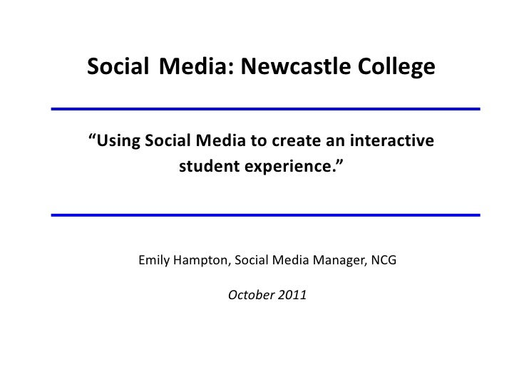 """Social Media: Newcastle College""""Using Social Media to create an interactive           student experience.""""      Emily Hamp..."""