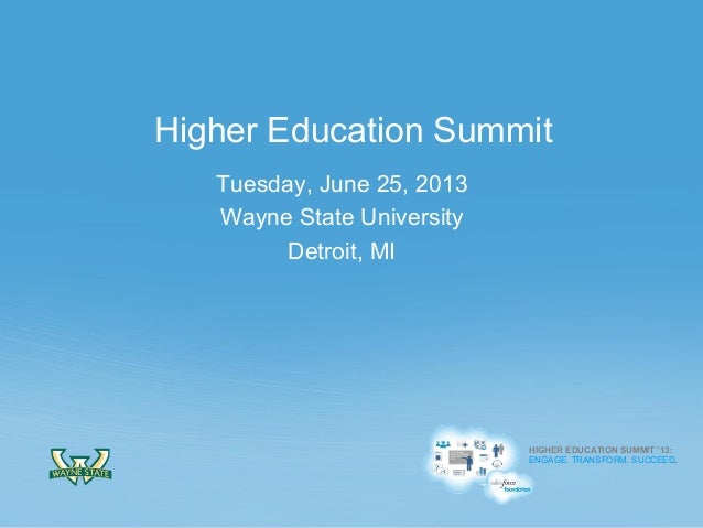 HIGHER EDUCATION SUMMIT '13: ENGAGE. TRANSFORM. SUCCEED. HIGHER EDUCATION SUMMIT '13: ENGAGE. TRANSFORM. SUCCEED. Tuesday,...