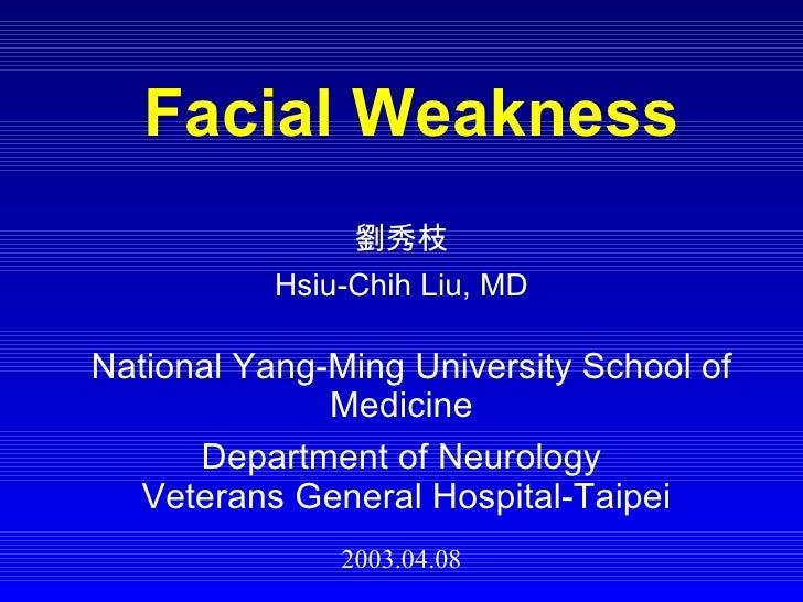 Facial Weakness 劉秀枝 Hsiu-Chih Liu, MD National Yang-Ming University School of Medicine Department of Neurology Veterans Ge...