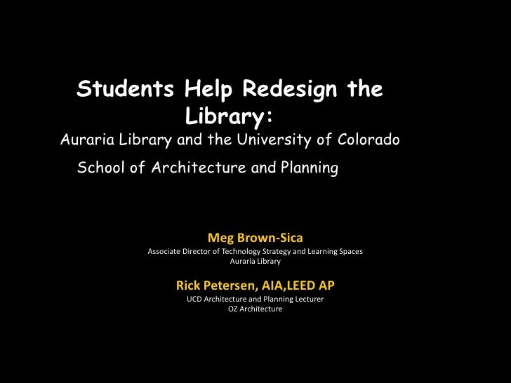 Students Help Redesign the            Library: Auraria Library and the University of Colorado   School of Architecture and...