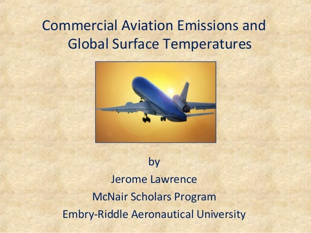Commercial Aviation Emissions and   Global Surface Temperatures                  by           Jerome Lawrence       McNair...
