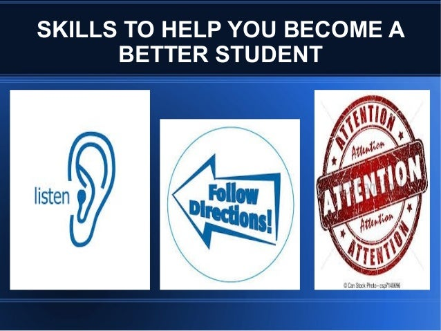 SKILLS TO HELP YOU BECOME A BETTER STUDENT