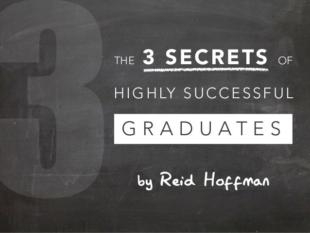 3by Reid HoffmanTHE 3 SECRETS OFHIGHLY SUCCESSFULG R A D U A T E S