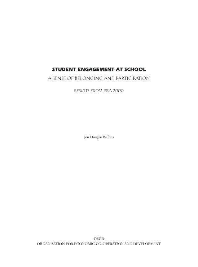 STUDENT ENGAGEMENT AT SCHOOL A SENSE OF BELONGING AND PARTICIPATION RESULTS FROM PISA 2000 Jon DouglasWillms OECD ORGANISA...