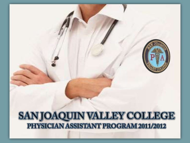 San Joaquin Valley College<br />Physician Assistant Program 2011/2012<br />