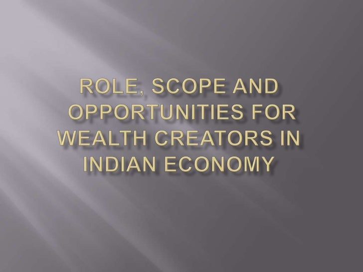 Role, Scope and Opportunities for Wealth Creators in Indian Economy<br />