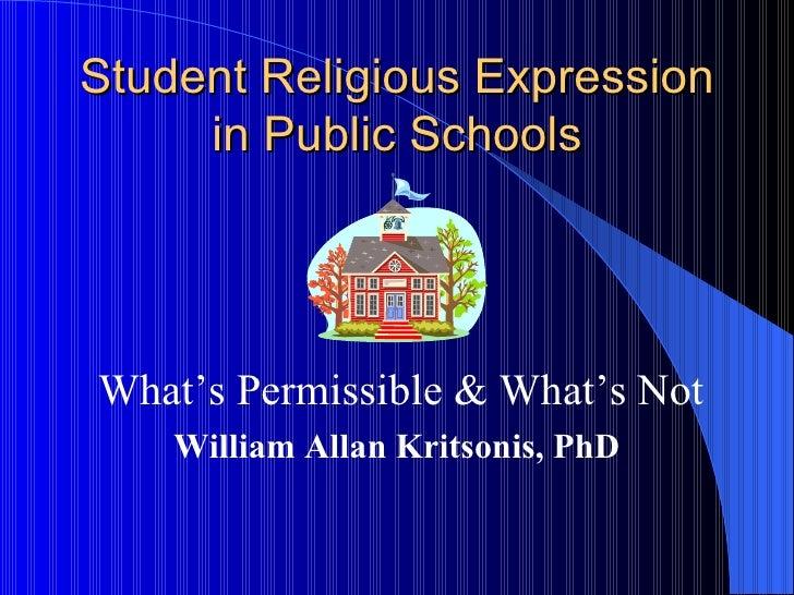 Student Religious Expression in Public Schools <ul><li>What's Permissible & What's Not </li></ul><ul><li>William Allan Kri...