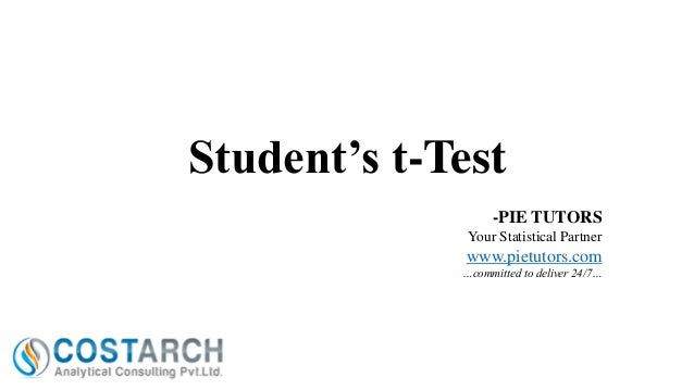 Student's t-Test -PIE TUTORS Your Statistical Partner  www.pietutors.com …committed to deliver 24/7…