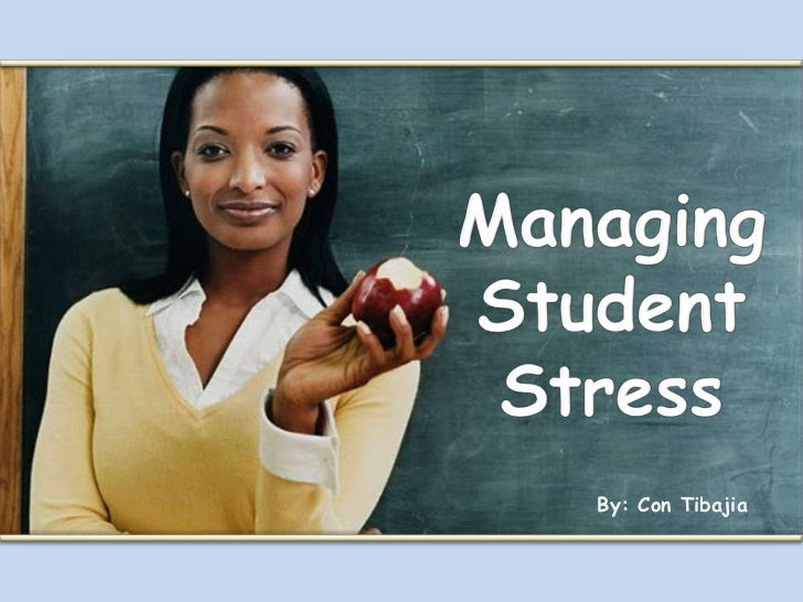 Managing Student Stress<br />By: Con Tibajia<br />
