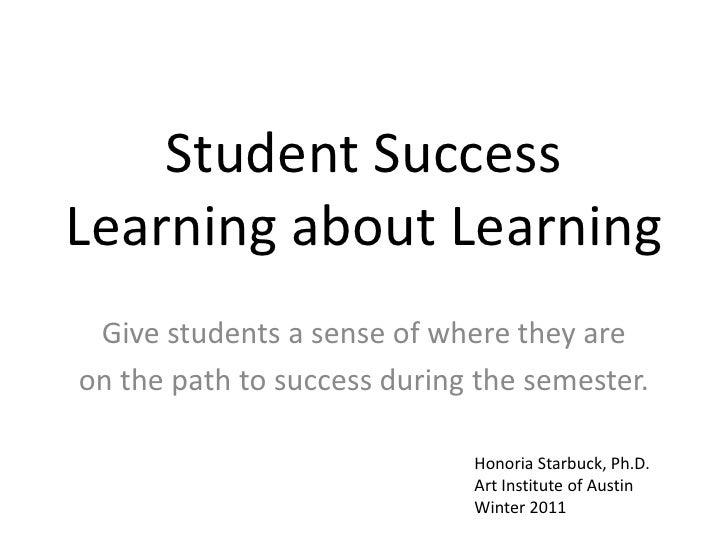 Student Success Learning about Learning<br />Give students a sense of where they are <br />on the path to success during t...
