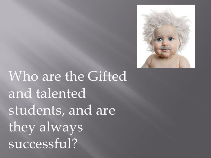Who are the Gifted and talented students, and are they always successful?