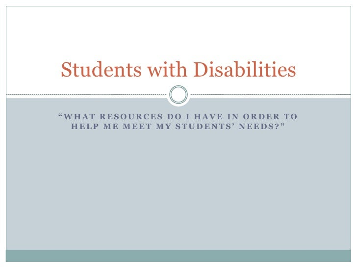 """""""What resources do I have in order to help me meet my students' needs?""""<br />Students with Disabilities<br />"""