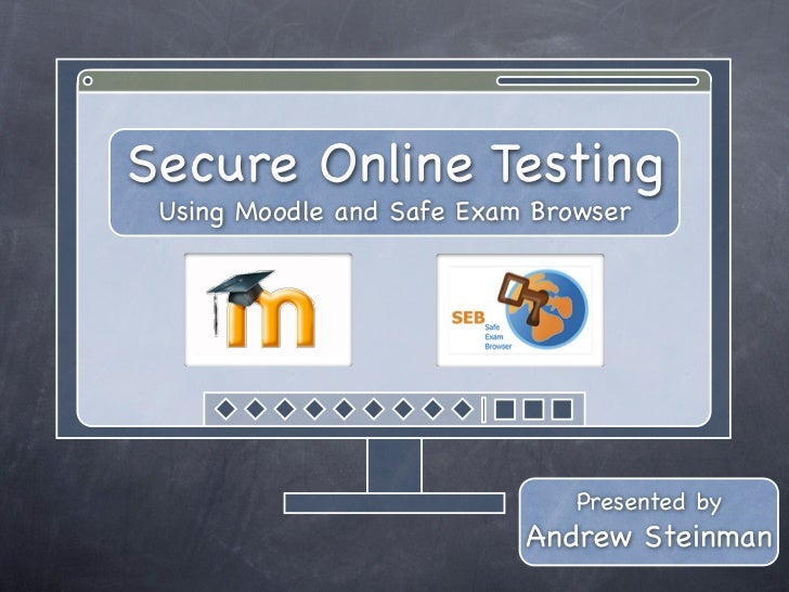 Secure Online Testing Using Moodle and Safe Exam Browser                               Presented by                       ...