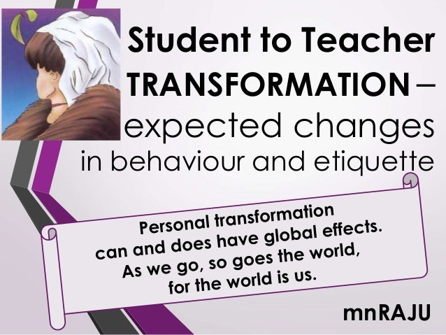 Student to Teacher TRANSFORMATION – expected changes in behaviour and etiquette mnRAJU