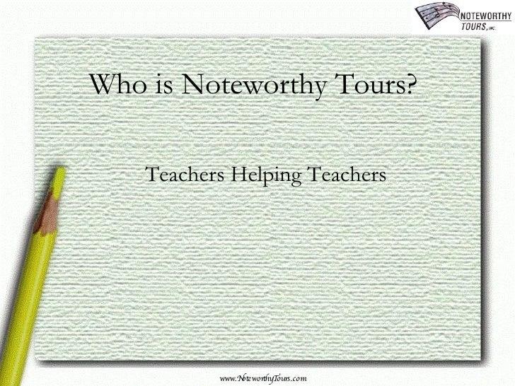 Who is Noteworthy Tours? Teachers Helping Teachers