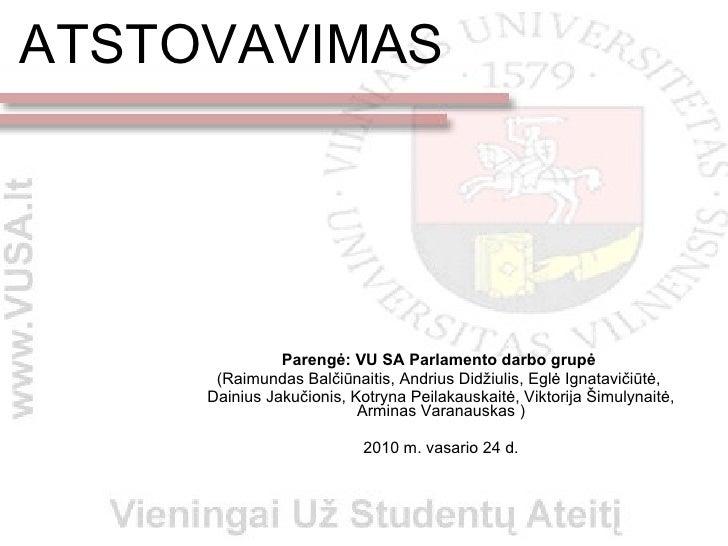 ATSTOVAVIMAS Parengė: VU SA Parlamento darbo grupė   (Raimundas Balčiūnaitis, Andrius Didžiulis, Eglė Ignatavičiūtė,  Dain...