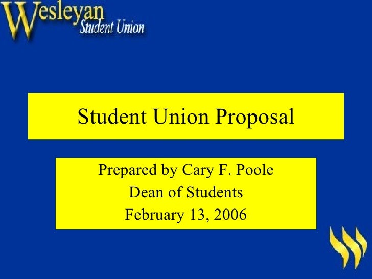 Student Union Proposal Prepared by Cary F. Poole Dean of Students February 13, 2006