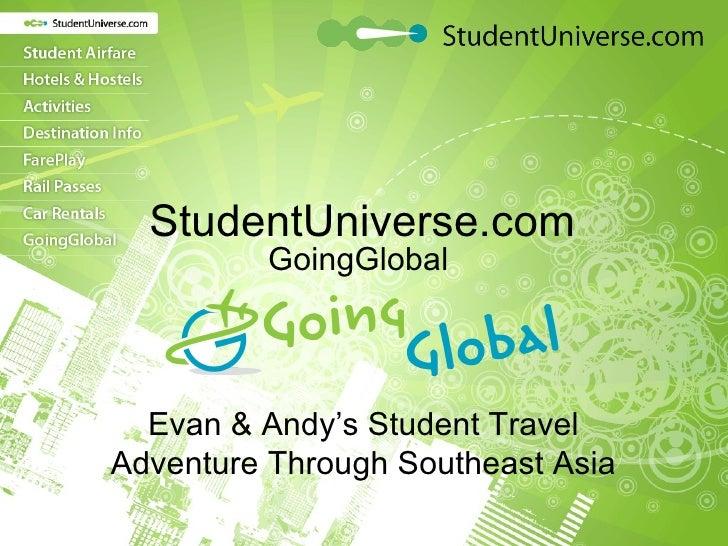 StudentUniverse.com <ul><li>GoingGlobal </li></ul>Evan & Andy's Student Travel Adventure Through Southeast Asia