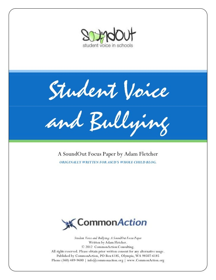 Student Voiceand Bullying    A SoundOut Focus Paper by Adam Fletcher     ORIGINALLY WRITTEN FOR ASCD'S WHOLE CHILD BLOG.  ...