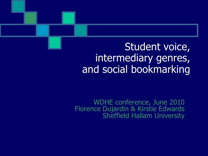 Student voice, intermediary genres, and social bookmarking <br />WDHE conference, June 2010Florence Dujardin & Kirstie Edw...