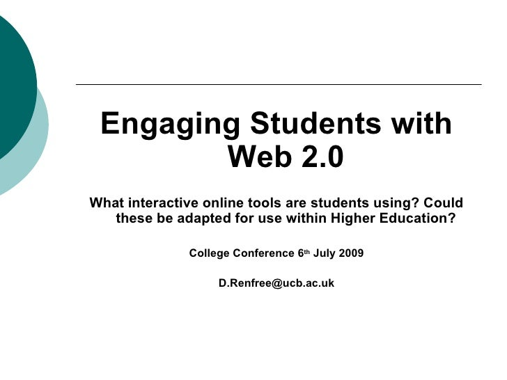 <ul><li>Engaging Students with Web 2.0 </li></ul><ul><li>What interactive online tools are students using? Could these be ...
