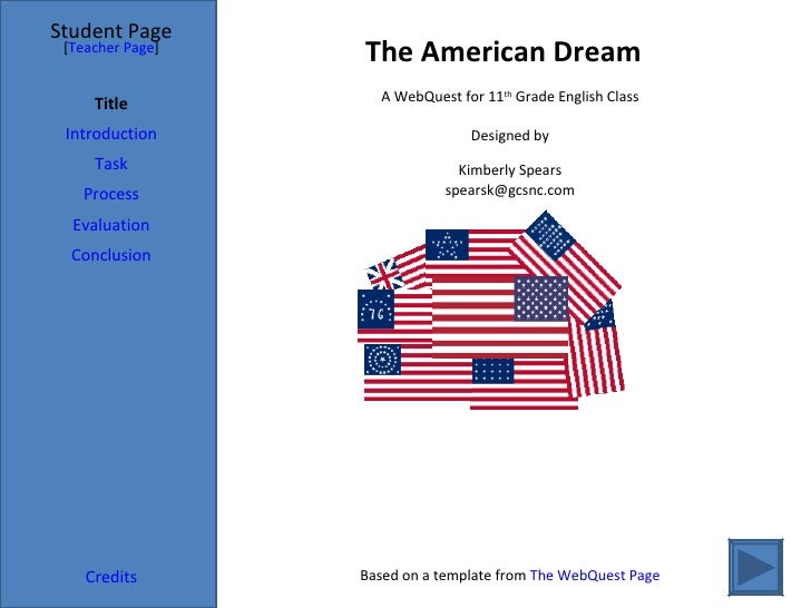 The American Dream Student Page Title Introduction Task Process Evaluation Conclusion Credits [ Teacher Page ] A WebQuest ...