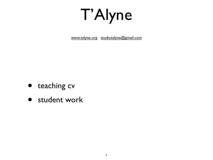 T'Alyne             www.talyne.org studiotalyne@gmail.com•   teaching cv•   student work                              1