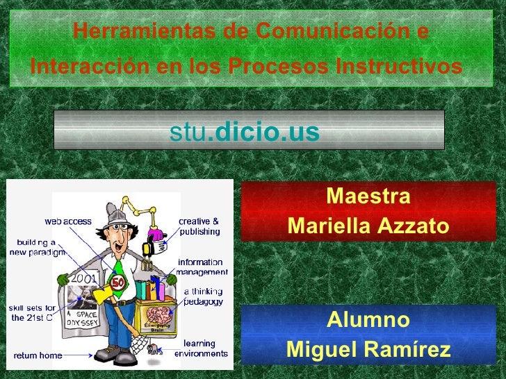 Herramientas de Comunicación e Interacción en los Procesos Instructivos   Maestra Mariella Azzato stu . dicio . us   Alumn...