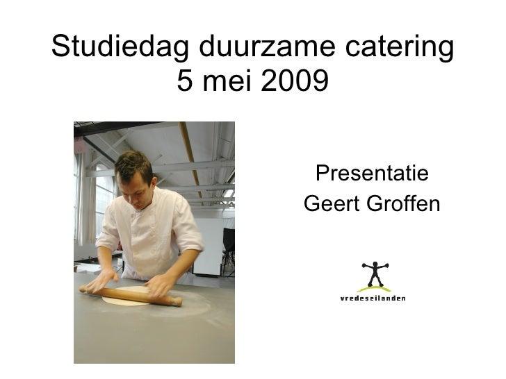 Studiedag duurzame catering 5 mei 2009 Presentatie Geert Groffen