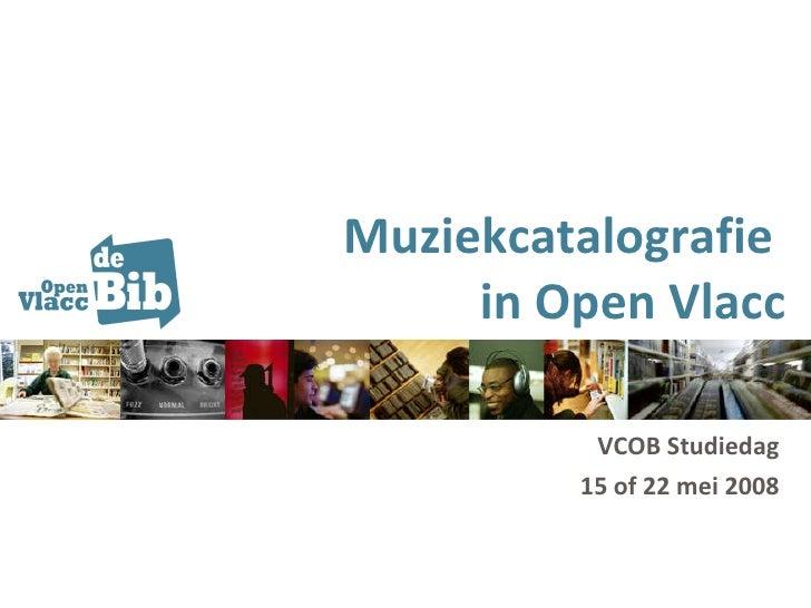 Muziekcatalografie  in Open Vlacc VCOB Studiedag 15 of 22 mei 2008