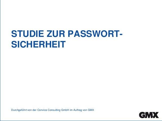 STUDIE ZUR PASSWORT- SICHERHEIT Durchgeführt von der Convios Consulting GmbH im Auftrag von GMX