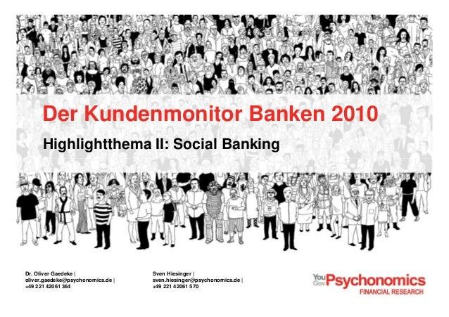 Der Kundenmonitor Banken 2010 Highlightthema II: Social Banking Sven Hiesinger | sven.hiesinger@psychonomics.de | +49 221 ...