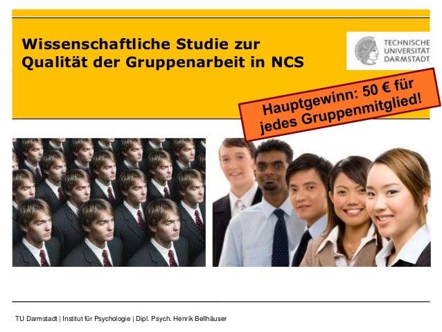 Wissenschaftliche Studie zur Qualität der Gruppenarbeit in NCS TU Darmstadt   Institut für Psychologie   Dipl. Psych. Henr...