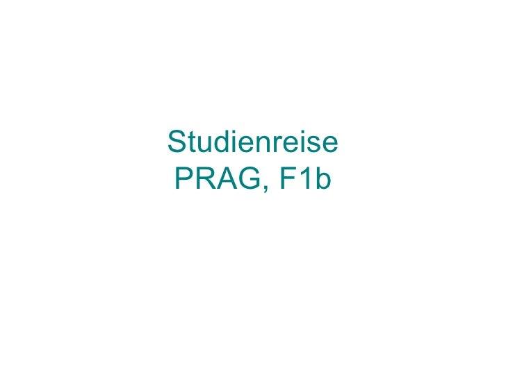 Studienreise PRAG, F1b