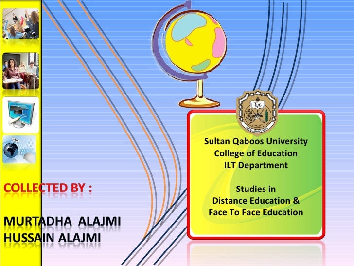 Sultan Qaboos University  College of Education  ILT Department  Studies in  Distance Education &  Face To Face Education