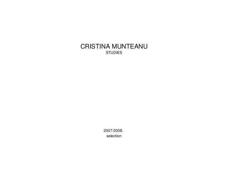 CRISTINA MUNTEANU STUDIES 2007-2008.  selection