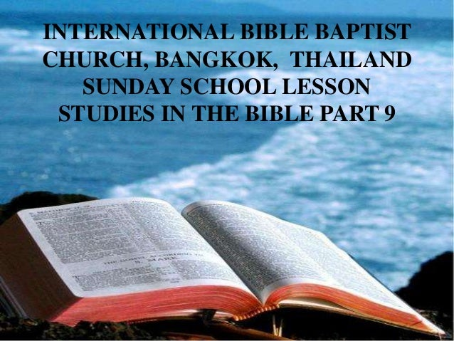 INTERNATIONAL BIBLE BAPTIST CHURCH, BANGKOK, THAILAND SUNDAY SCHOOL LESSON STUDIES IN THE BIBLE PART 9