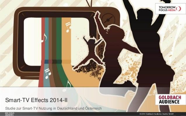 © 2014 Goldbach Audience Austria GmbH  1  Studie zur Smart-TV Nutzung in Deutschland und Österreich  Smart-TV Effects 2014...