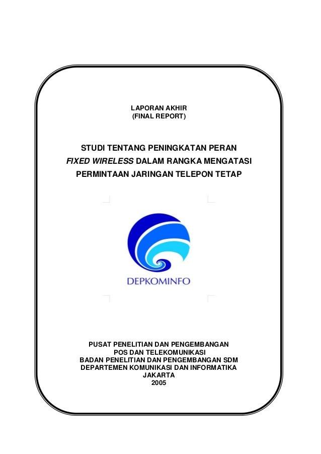 LAPORAN AKHIR(FINAL REPORT)STUDI TENTANG PENINGKATAN PERANFIXED WIRELESS DALAM RANGKA MENGATASIPERMINTAAN JARINGAN TELEPON...