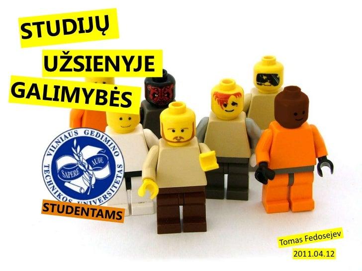 STUDIJŲ<br />UŽSIENYJE<br />GALIMYBĖS<br />STUDENTAMS<br />Tomas Fedosejev<br />2011.04.12<br />