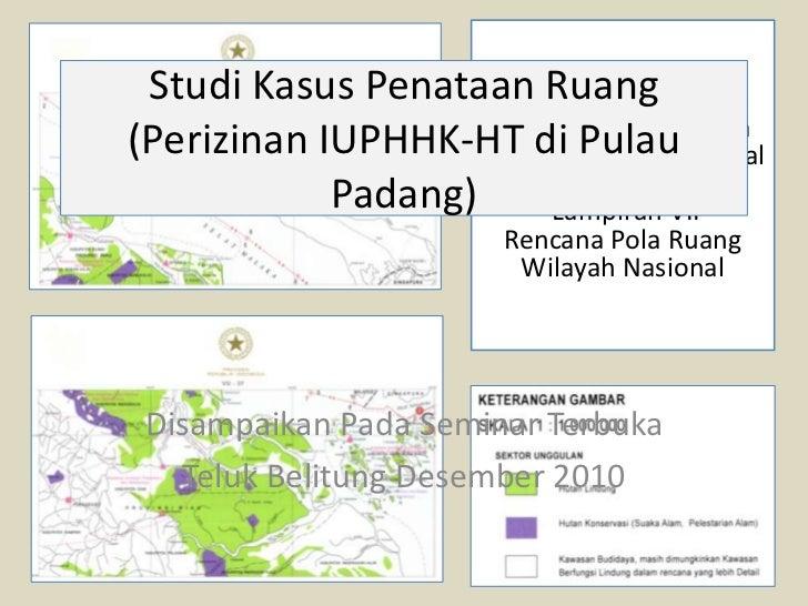 Studi Kasus PenataanNo 26 Tahun 2008                     PP Ruang                     Tentang Rencana Tata(Perizinan IUPHH...